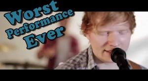 Ed Sheeran – Worst Performance Ever